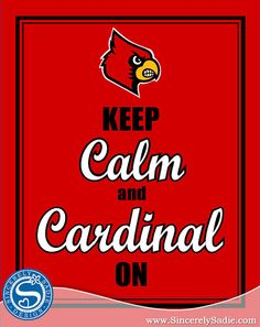 University of Louisville Keep Calm and Cardinal On by SincerelySadieDesign @ etsy