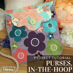 Make an in-the-hoop purse with this tutorial from Embroidery Library.