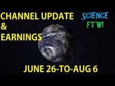 Science FTW! Channel Update & Earnings From 06/26/16 to 08/06/16