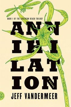 FICTION/SCI-FI: Annihilation (Southern Reach Trilogy #1) by Jeff VanderMeer
