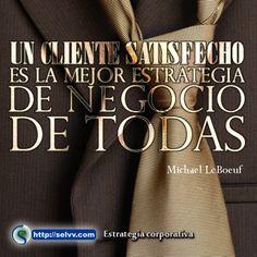 Un cliente satisfecho es la mejor estrategia de negocio de todas. Michael LeBoeuf.  http://selvv.com/estrategia-corporativa