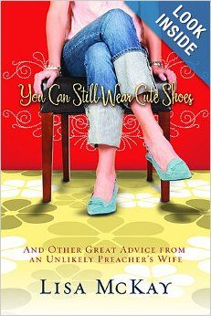You Can Still Wear Cute Shoes: And Other Great Advice from an Unlikely Preacher's Wife: Lisa McKay: 9781434767264: Amazon.com: Books 2010