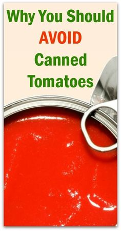 Why You Should AVOID Canned Tomatoes - Natural Holistic Life #tomatoes #cans #bpa #chemicals #natural #holistic