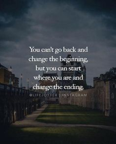 You cant go back and change the beginning..