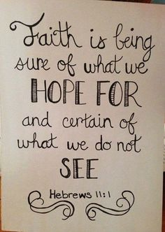 Hebrews 11.1 - a verse to LIVE your life by! Allowing yourself to have complete Faith in God will open up your life in so many way!