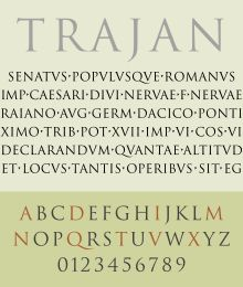 Trajan is an old style serif typeface designed in 1989 by Carol Twombly for Adobe. The design is based on the letterforms of capitalis monumentalis or Roman square capitals, as used for the inscription at the base of Trajan's Column from which the typeface takes its name. Since the inscription and its writing form manifests in only one case, Trajan is an all-capitals typeface.
