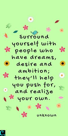 Surround yourself with people who have dreams, desire and ambition; they'll help you push for, and realize your own. success quote Motivational quotes Wise Quotes Quotes for entrepreneurs Personal development quotes Motivational Quotes For Success, Wise Quotes, Happy Quotes, Words Quotes, Wise Words, Quotes To Live By, Inspirational Quotes, Sayings, Development Quotes