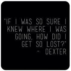 Dexter's quotes. via:dexterquotes on instagram