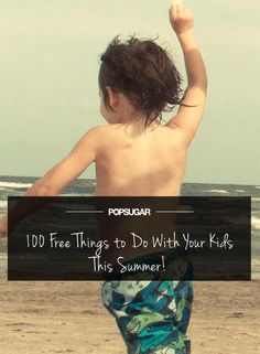 100 Free Ways to Keep Your Kids Busy This Summer