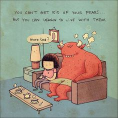 You can't get rid of your fear, trauma, but you can learn to live with them,