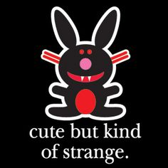 Happy Bunny: cute, but kinda strange Happy Bunny Quotes, Funny Bunnies, Twisted Humor, Grumpy Cat, E Cards, Are You Happy, Funny Pictures, Hilarious, My Love