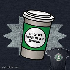 My Coffee Makes Me Less Murdery | Shirtoid #caffeine #coffee #taipan