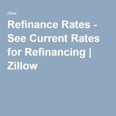 Refinance Rates - See Current Rates for Refinancing | Zillow