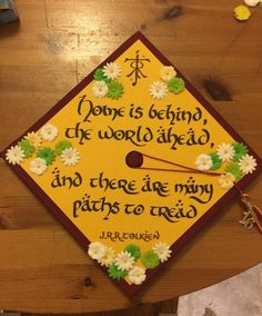 I decorated my graduation cap. Inspired by J.R.R. Tolkien with a quote from The Hobbit. I'm graduating tomorrow! That's crazy!!