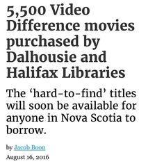 FUN NEWS ALERT:  In a post-credits stinger worthy of any superhero blockbuster Halifax Public Libraries and Dalhousie University have swooped in to purchase 5500 hard-to-find films from Video Differences collection.  The news comes just a day after the Quinpool Road and Bedford Highway landmark stopped renting movies after 34 years of business. Weve seen great enthusiasm across Dal in pulling this innovative initiative together said university librarian Donna Bourne-Tyson in a press release…