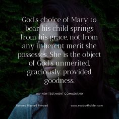 God's choice of Mary to bear his child springs from his grace, not from any inherent merit she possesses. She is the object of God's unmerited, graciously provided goodness. #favoredblessedpierced #maryofnazareth