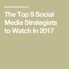 The Top 9 Social Media Strategists to Watch In 2017