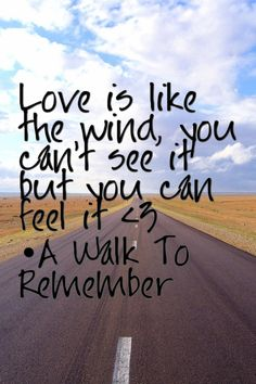 Love is like the wind: you can't see it but you can feel it. - a walk to remember by nicholas sparks Love Quotes Tumblr, Best Love Quotes, Cute Quotes, Great Quotes, Quotes To Live By, Inspirational Quotes, Motivational Board, Quick Quotes, Smart Quotes