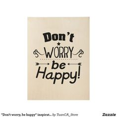 """Don't worry, be happy"" inspirational poster"