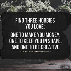 Find three hobbies you love: - http://themindsjournal.com/find-three-hobbies-you-love/