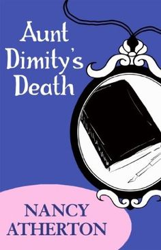 Aunt Dimity's Death (1992) (The first book in the Aunt Dimity series) A novel by Nancy Atherton