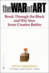 The War of Art: Break Through the Block and Win Your Inner Creative Battles by Steven Pressfield