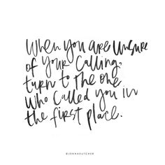 When you are unsure of your calling, turn to the one who called you in the first place.