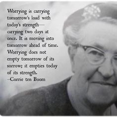 Love Corrie ten Boom, such a wise woman. Read her books. She was such a beautiful woman of God. ^^ Corrie ten Boom was a woman 🙊🙊. This is so true! Quotable Quotes, Wisdom Quotes, Quotes To Live By, Me Quotes, Motivational Quotes, Bloom Quotes, Couple Quotes, Strong Quotes, Having Faith Quotes
