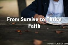 How do we move from survive to thrive in our faith? We need to turn our feelings into actions - have crazy love stories for Christ - thrive in your faith!