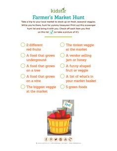 Farmer's Market Hunt Take a trip to your local market to stock up on fresh, seasonal veggies. While you're there, hunt for yummy treasures! Print out this scavenger hunt list and bring it with you. Check off each item you find on this list (or take a picture of it!). #FarmersMarket