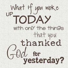 Yes. What if? Thank God for everything.