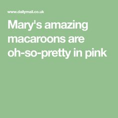 Mary's amazing macaroons are oh-so-pretty in pink Almond Macaroons, Pretty In Pink, Mary, Amazing