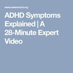 ADHD Symptoms Explained | A 28-Minute Expert Video