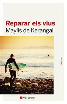 """""""REPARAR ELS VIUS"""" Maylis de Kerangal"""