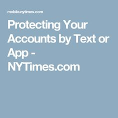 Protecting Your Accounts by Text or App - NYTimes.com
