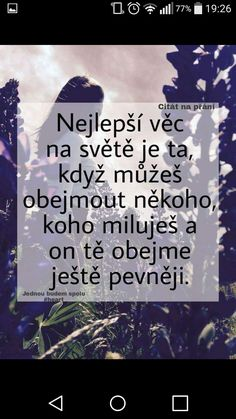 V tu chvíli vím proč a pro koho musím na tom světě bojovat Happy Love, Sad Love, Love List, Secret Love, True Words, Everything, Quotations, Love Quotes, Motivational Quotes