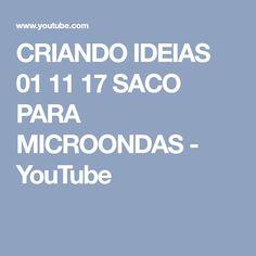 CRIANDO IDEIAS 01 11 17 SACO PARA MICROONDAS - YouTube