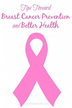 Tips Toward Breast Cancer Prevention And Better Health - YourSassySelf.com