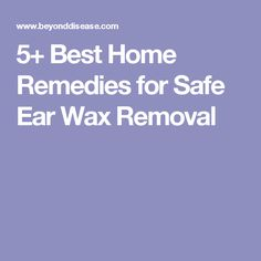 5+ Best Home Remedies for Safe Ear Wax Removal