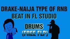 DRAKE_NAIJA_TYPE_OF_RNB_BEAT_IN_FL_STUDIO_DRUMS_(FREE_FLP) Mixtape, Drake, Itunes, Beats, Improve Yourself, Thankful, Type, Studio, Learning