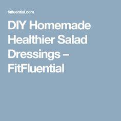 DIY Homemade Healthier Salad Dressings – FitFluential