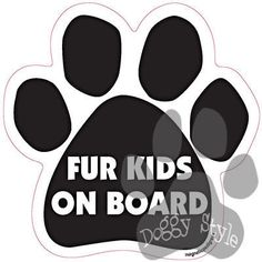 Fur Kids On Board Dog Paw Quote Magnet http://doggystylegifts.com/products/fur-kids-on-board-dog-paw-quote-magnet
