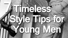 7 Timeless Fashion Tips for Young Men | Classic Style Advice For Any Man