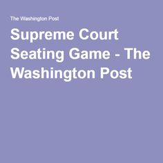 Supreme Court Seating Game - The Washington Post Judicial Branch, Sun News, Supreme Court Justices, The Washington Post, Politics, Conservation, Mexico, Game, Gaming