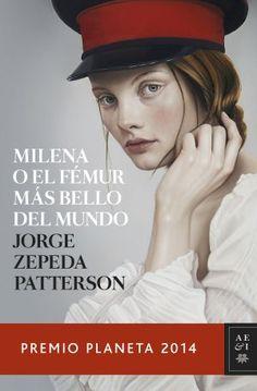 Milena o el fémur más bello del mundo' de Jorge Zepeda Patterson  Premio Planeta 2014, Cote : RE ZEP M