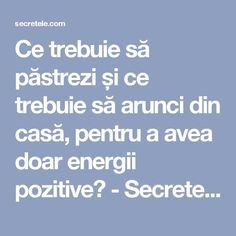 Ce trebuie să păstrezi și ce trebuie să arunci din casă, pentru a avea doar energii pozitive? - Secretele.com How To Get Rid, Kids And Parenting, Feng Shui, Good To Know, Meditation, Health Fitness, Diversity, Zen, Pandora