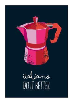 Italians do it better #caffè #moka #frasi #illustrazioni