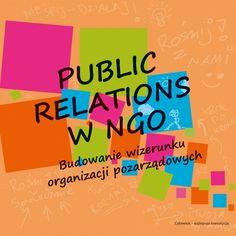 Public Relations w NGO. Budowanie wizerunku organizacji pozarządowych - K. Bielińska - Kuniszewska, K. Demitrewicz; Wrocław 2011