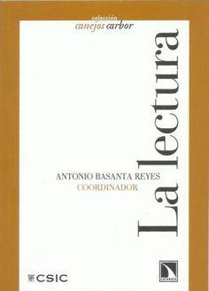 """Antonio Basanta Reyes, coord. """"La lectura"""". Editorial Revista Arbor. Diferentes artículos sobre la lectura, las bibliotecas, la difusión lectora, etc. Muy interesante."""