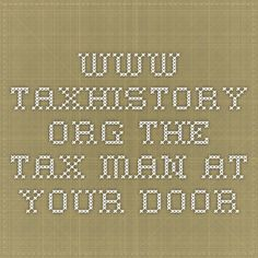 www.taxhistory.org The Tax Man at Your Door